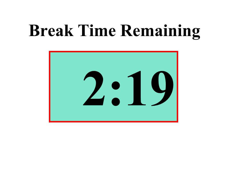 Break Time Remaining 2:19