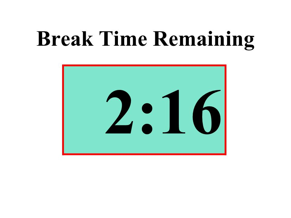 Break Time Remaining 2:16