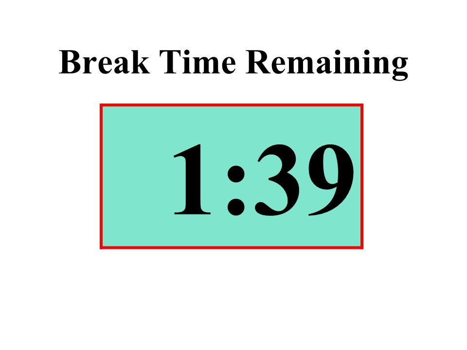 Break Time Remaining 1:39