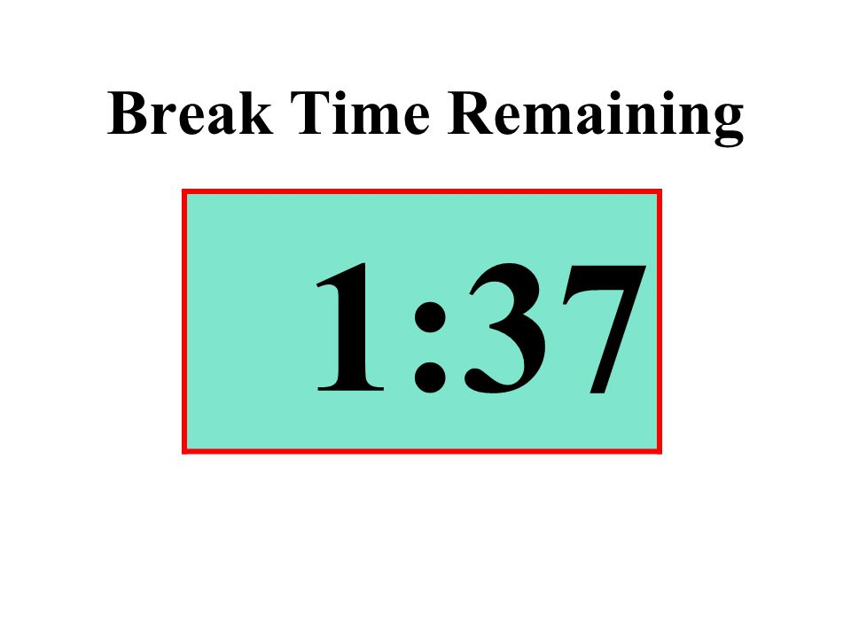 Break Time Remaining 1:37