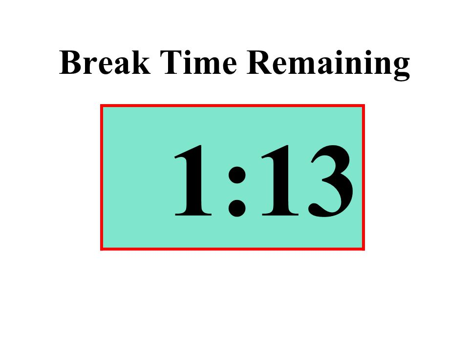 Break Time Remaining 1:13