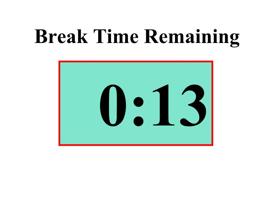 Break Time Remaining 0:13