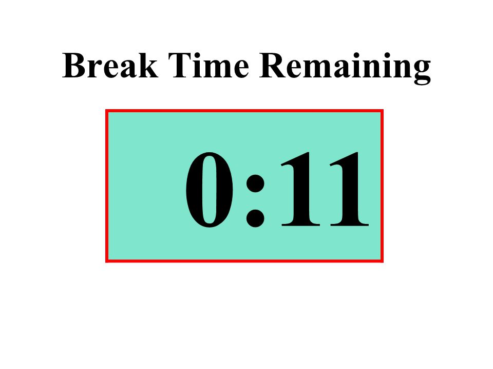 Break Time Remaining 0:11
