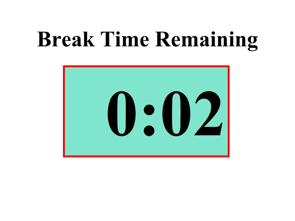 Break Time Remaining 0:02
