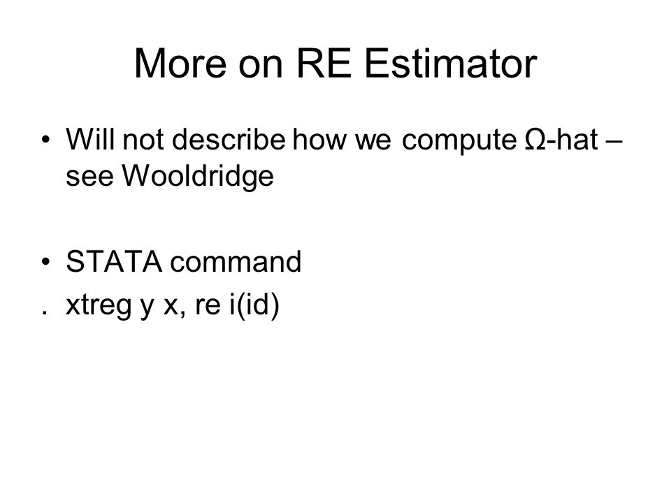 More on RE Estimator Will not describe how we compute Ω-hat – see Wooldridge.