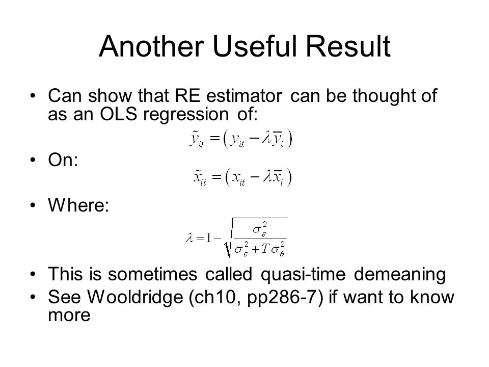 Another Useful Result Can show that RE estimator can be thought of as an OLS regression of: On: Where: