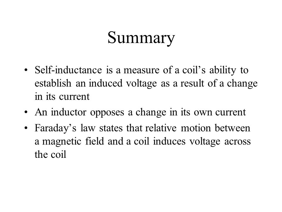 Summary Self-inductance is a measure of a coil's ability to establish an induced voltage as a result of a change in its current.