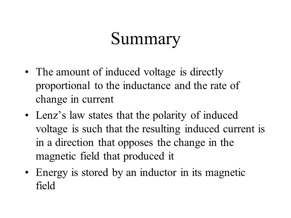 Summary The amount of induced voltage is directly proportional to the inductance and the rate of change in current.