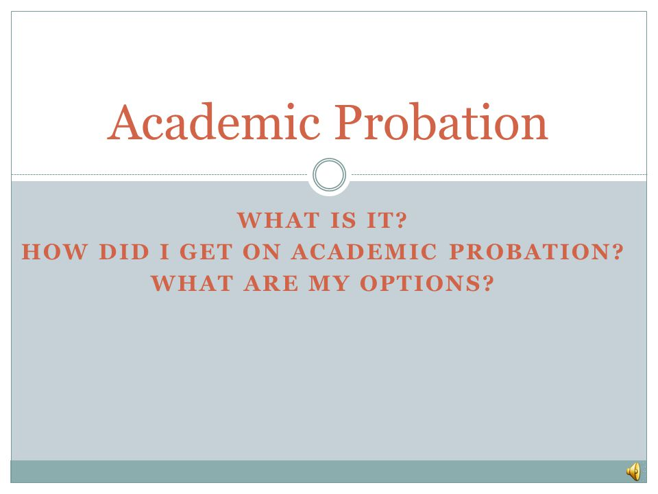 What is it How did I get on Academic Probation What are my options