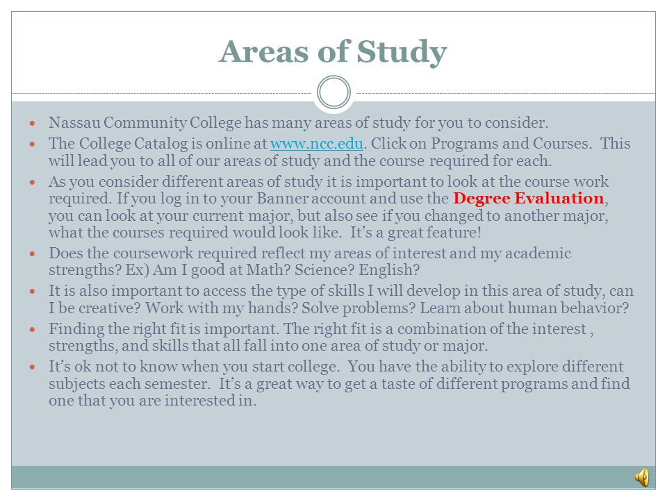 Areas of Study Nassau Community College has many areas of study for you to consider.