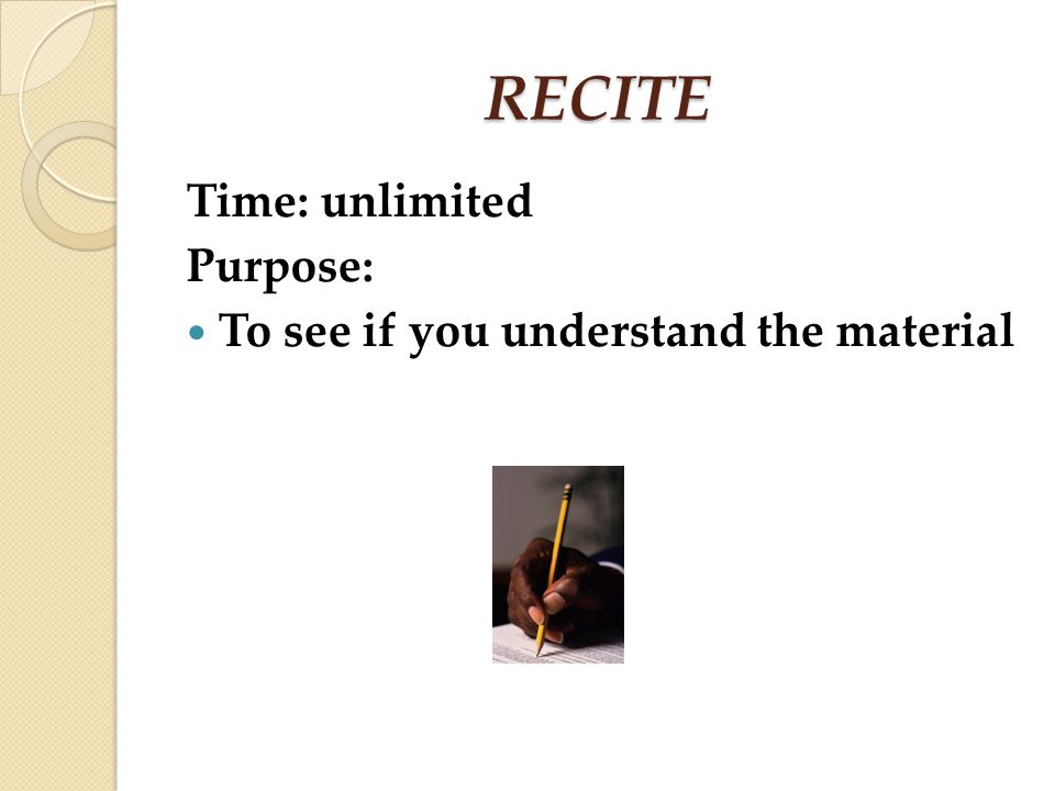 RECITE Time: unlimited Purpose: To see if you understand the material