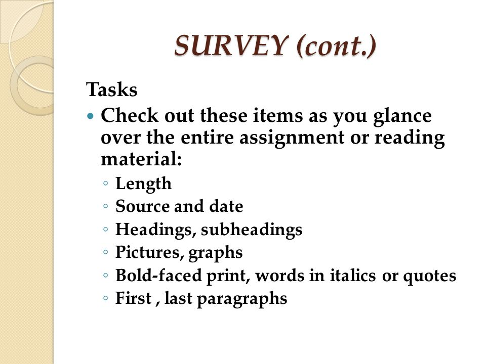 SURVEY (cont.) Tasks. Check out these items as you glance over the entire assignment or reading material: