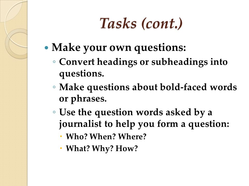 Tasks (cont.) Make your own questions: