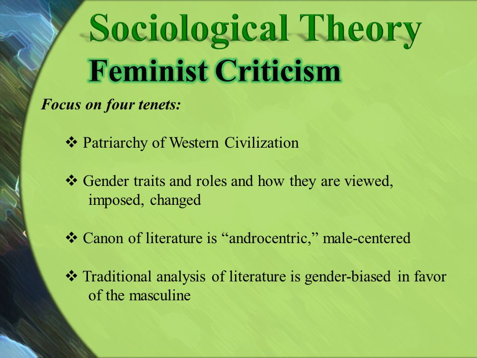 Sociological Theory Feminist Criticism Focus on four tenets: