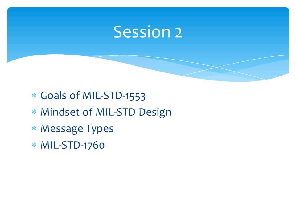 Session 2 Goals of MIL-STD-1553 Mindset of MIL-STD Design