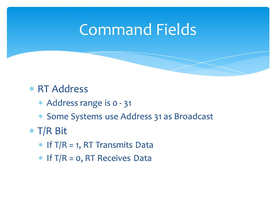 Command Fields RT Address T/R Bit Address range is