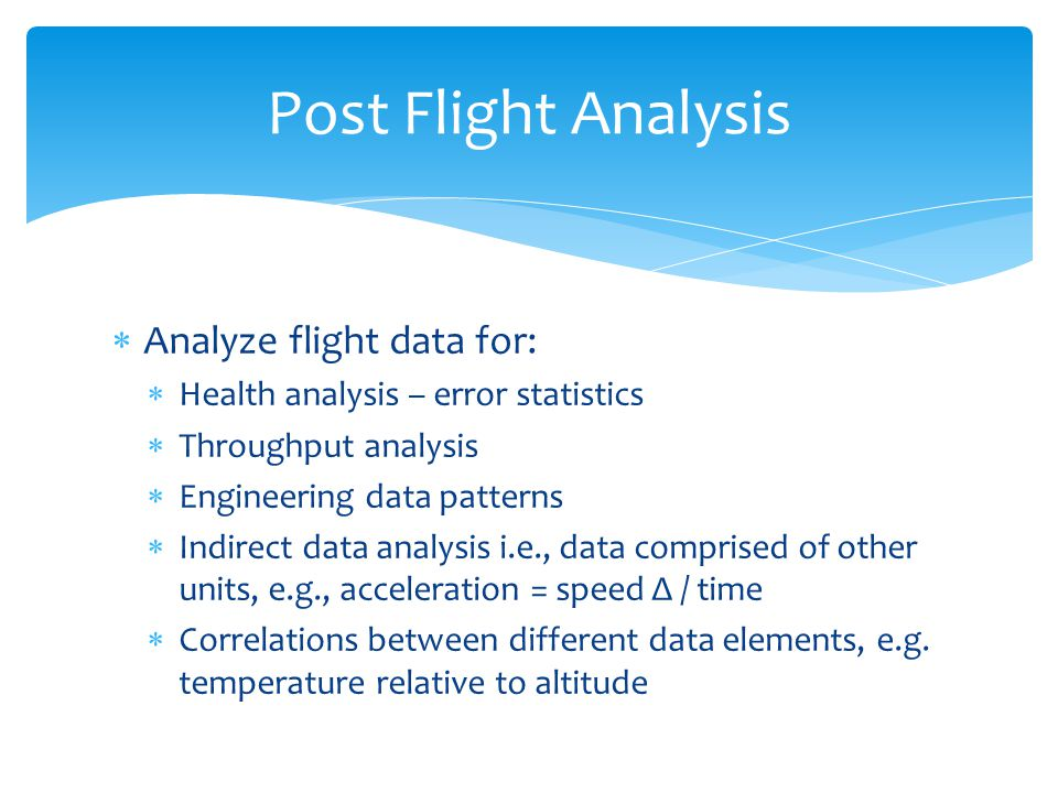 Post Flight Analysis Analyze flight data for: