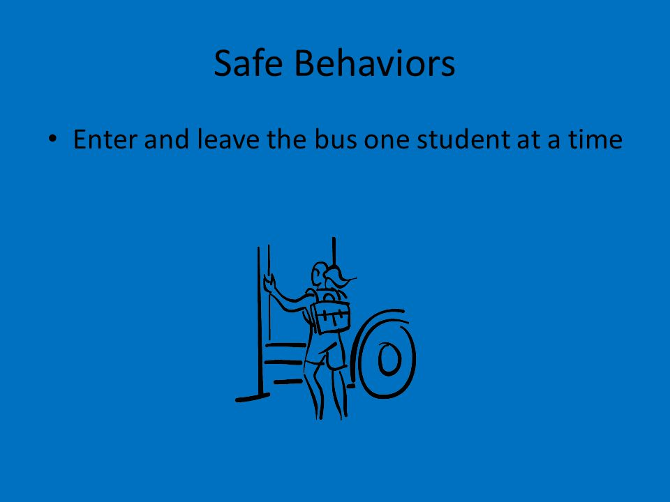 Enter and leave the bus one student at a time