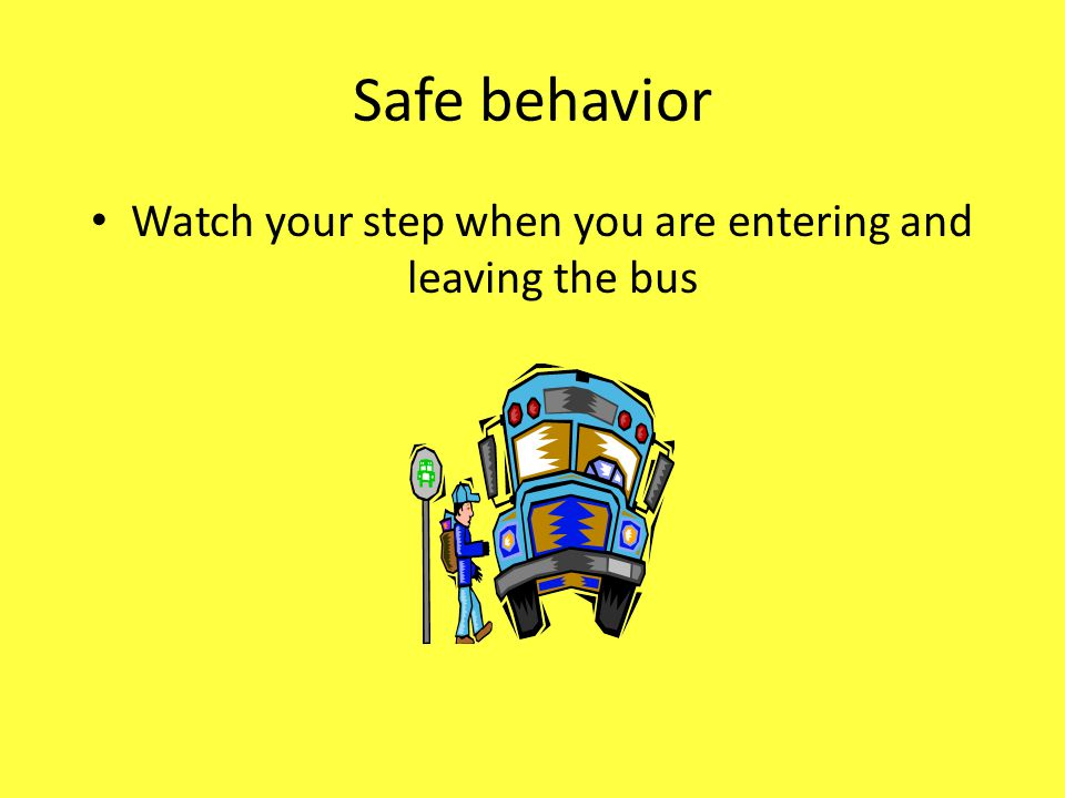 Watch your step when you are entering and leaving the bus