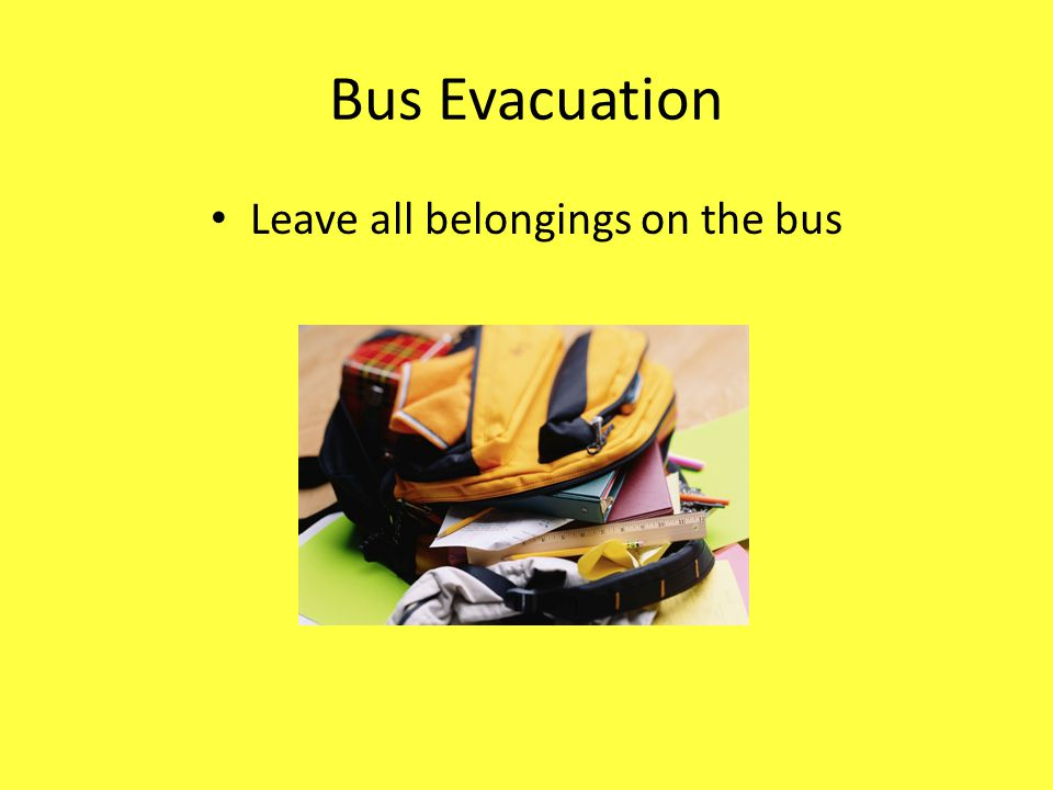Leave all belongings on the bus