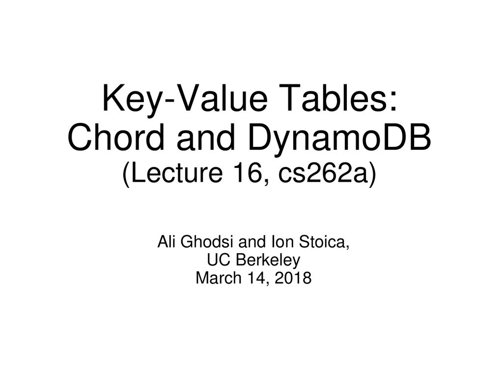 Key-Value Tables: Chord and DynamoDB (Lecture 16, cs262a
