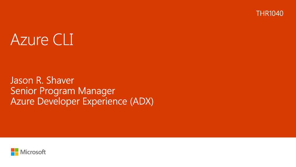 Azure CLI Jason R  Shaver Senior Program Manager - ppt download