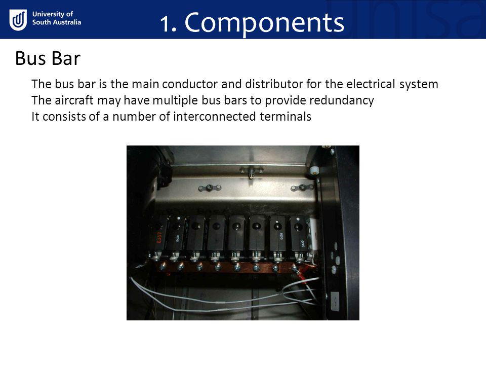 1. Components Bus Bar. The bus bar is the main conductor and distributor for the electrical system.