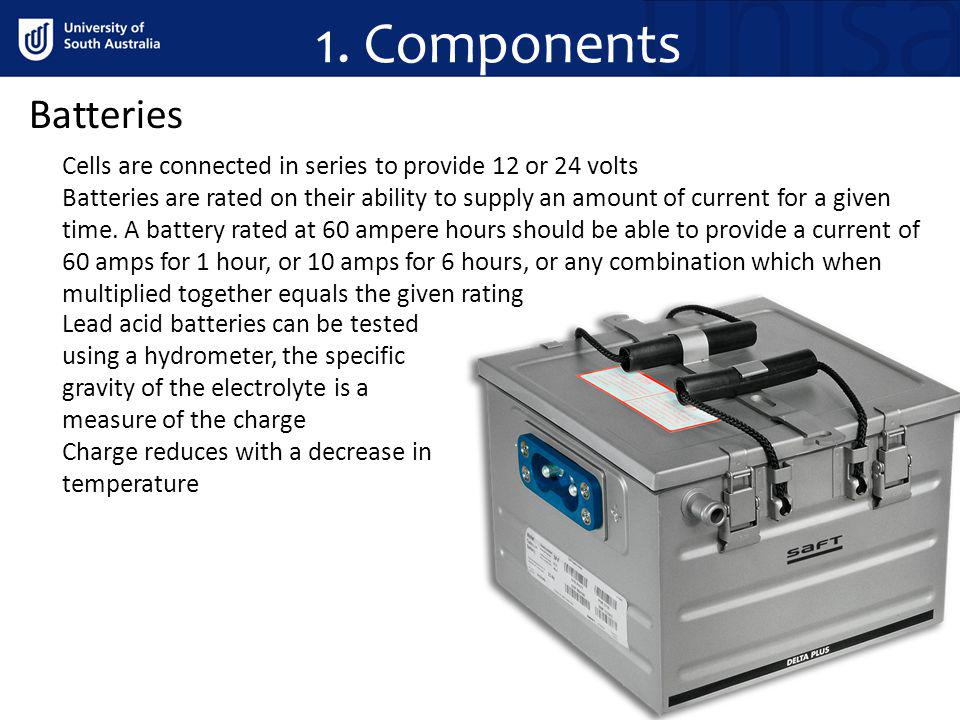 1. Components Batteries. Cells are connected in series to provide 12 or 24 volts.