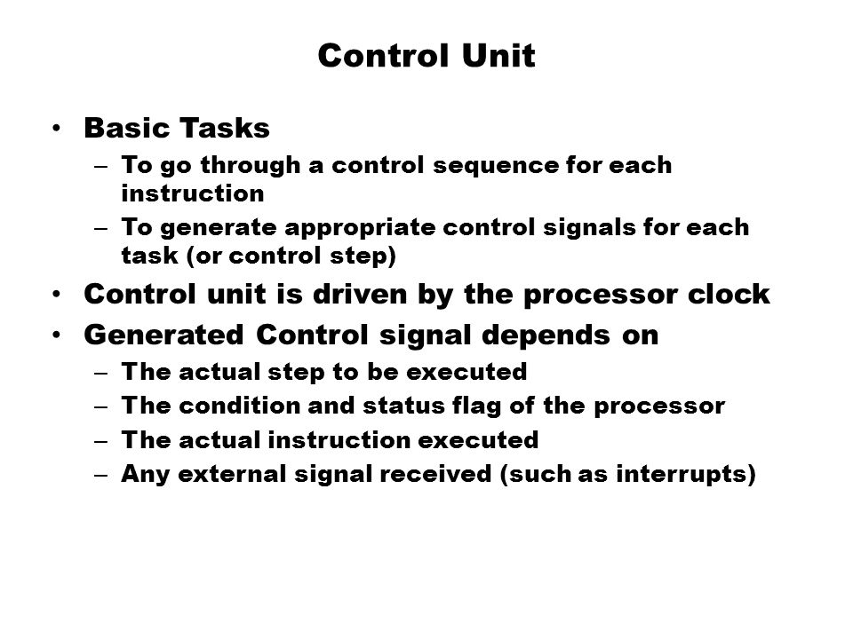 Control Unit Basic Tasks Control unit is driven by the processor clock