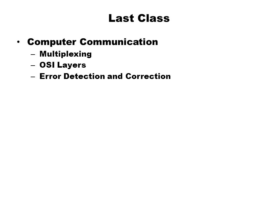 Last Class Computer Communication Multiplexing OSI Layers