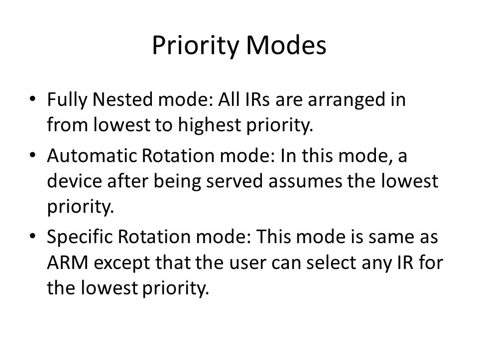 Priority Modes Fully Nested mode: All IRs are arranged in from lowest to highest priority.