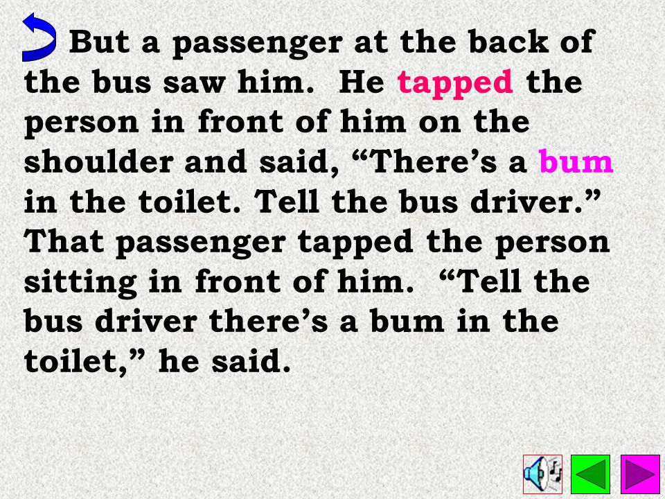 But a passenger at the back of the bus saw him