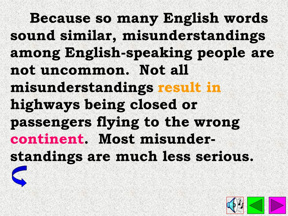 Because so many English words sound similar, misunderstandings among English-speaking people are not uncommon.