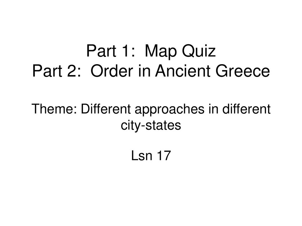 Part 1: Map Quiz Part 2: Order in Ancient Greece Theme: Different ...