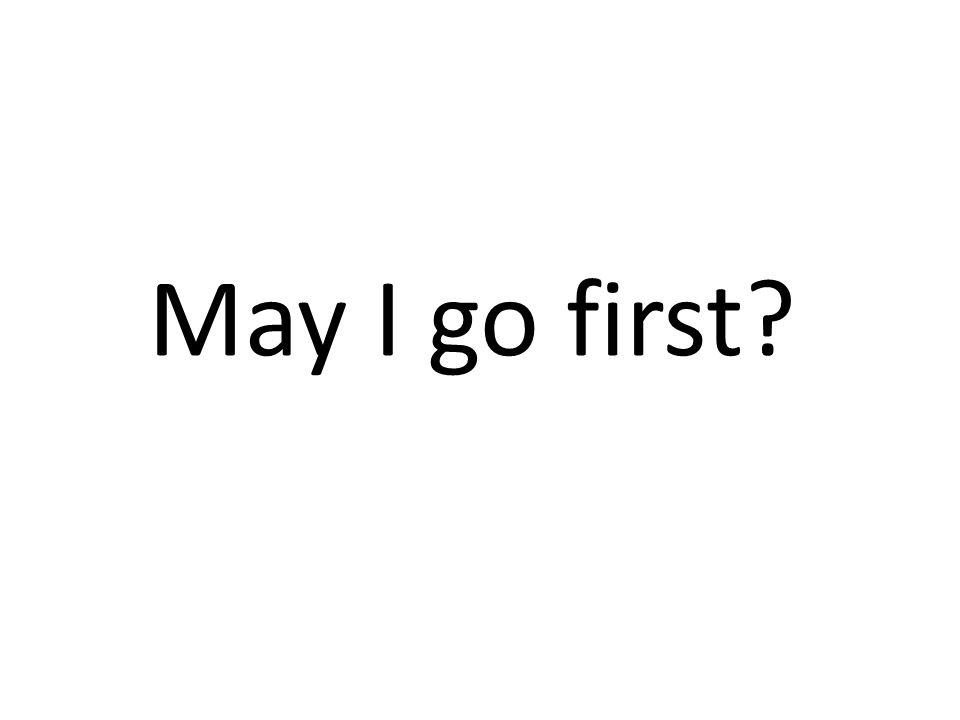 May I go first