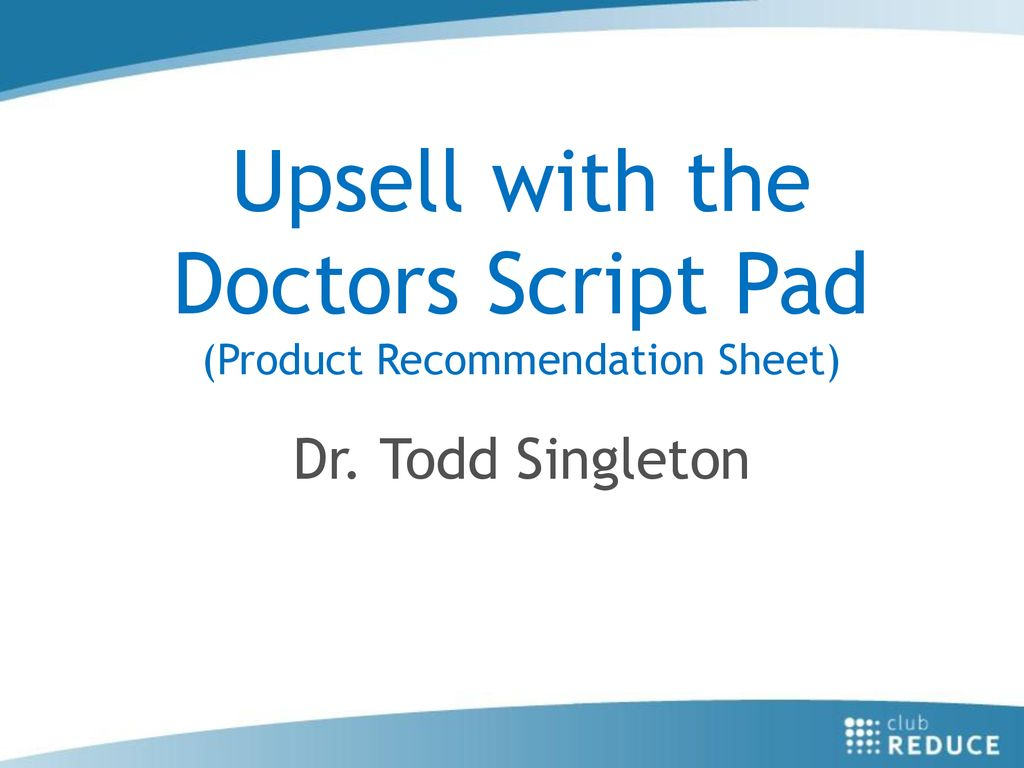 Upsell with the Doctors Script Pad (Product Recommendation
