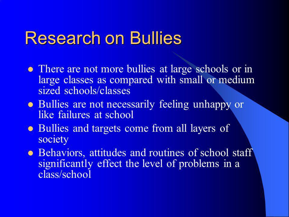 Research on Bullies There are not more bullies at large schools or in large classes as compared with small or medium sized schools/classes.