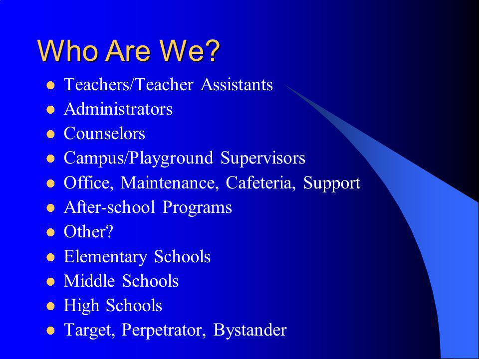 Who Are We Teachers/Teacher Assistants Administrators Counselors