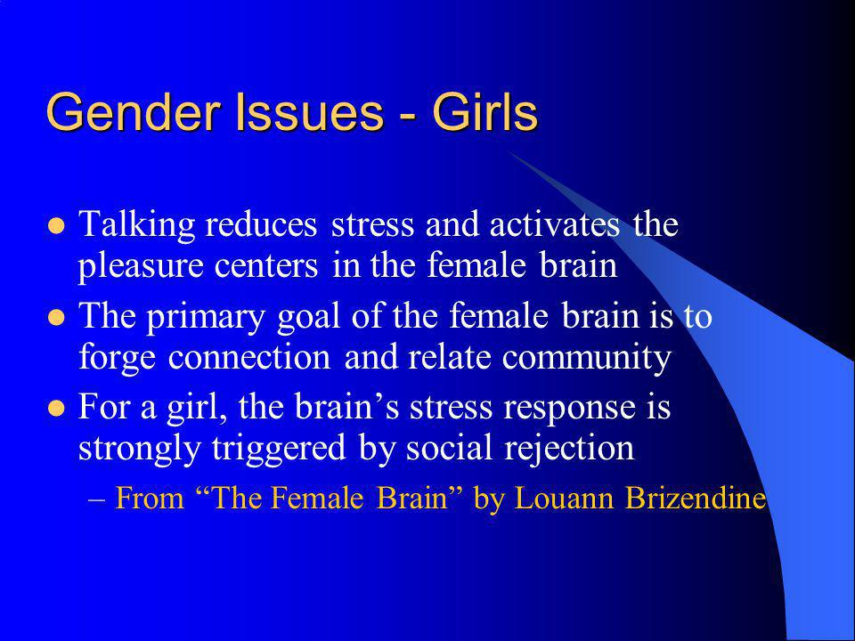 Gender Issues - Girls Talking reduces stress and activates the pleasure centers in the female brain.