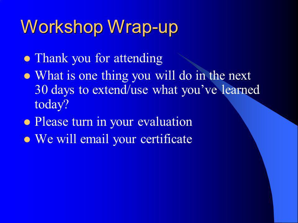 Workshop Wrap-up Thank you for attending