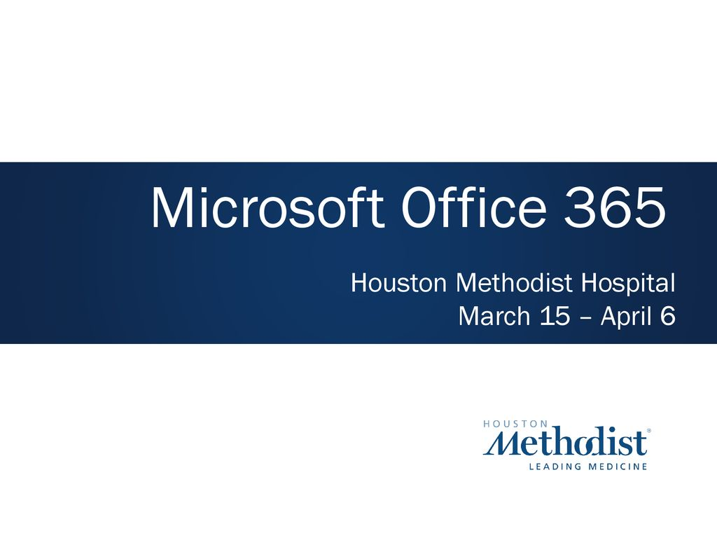 Microsoft Office 365 Houston Methodist Hospital March 15