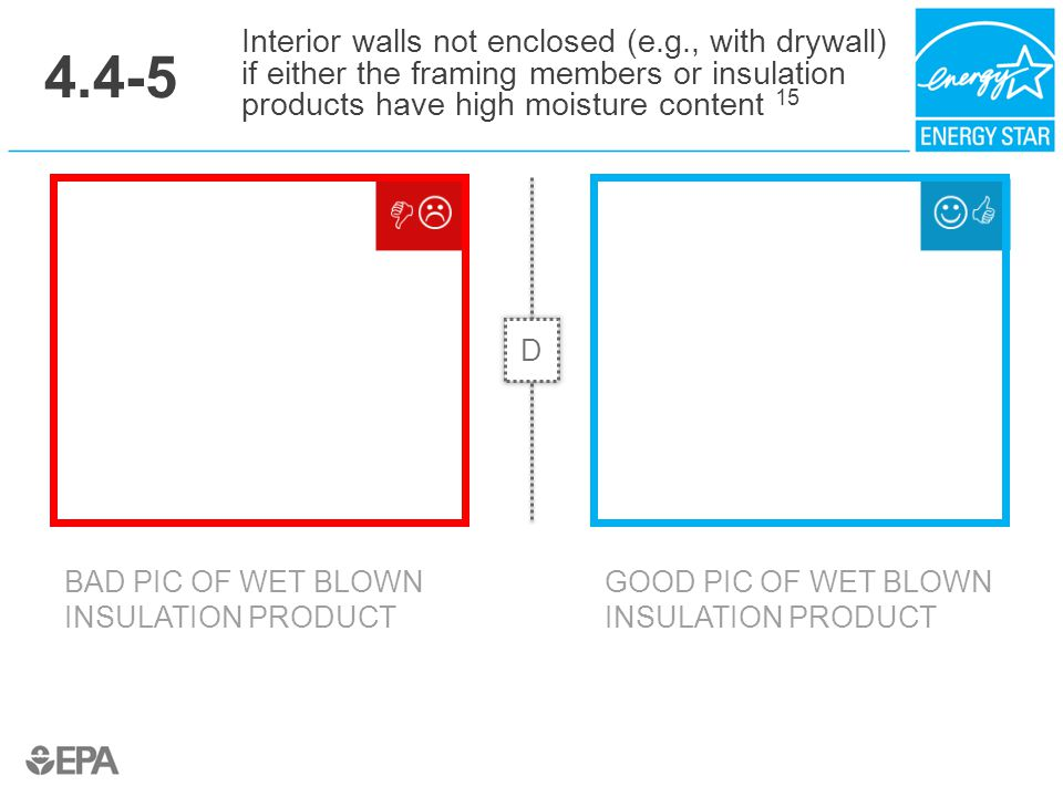 4.4-5 Interior walls not enclosed (e.g., with drywall) if either the framing members or insulation products have high moisture content 15.