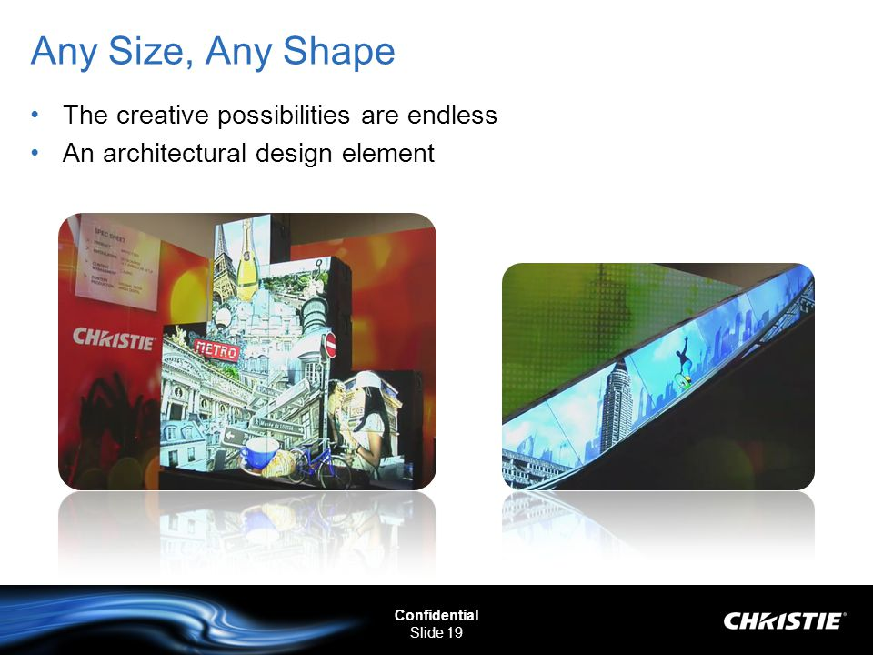 Any Size, Any Shape The creative possibilities are endless