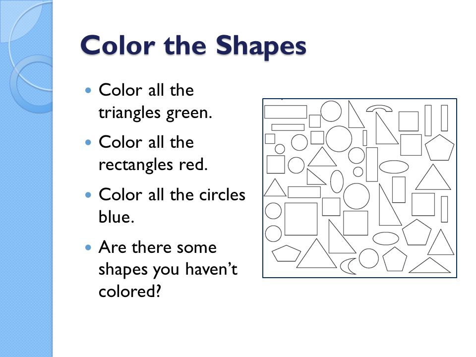 Color the Shapes Color all the triangles green.