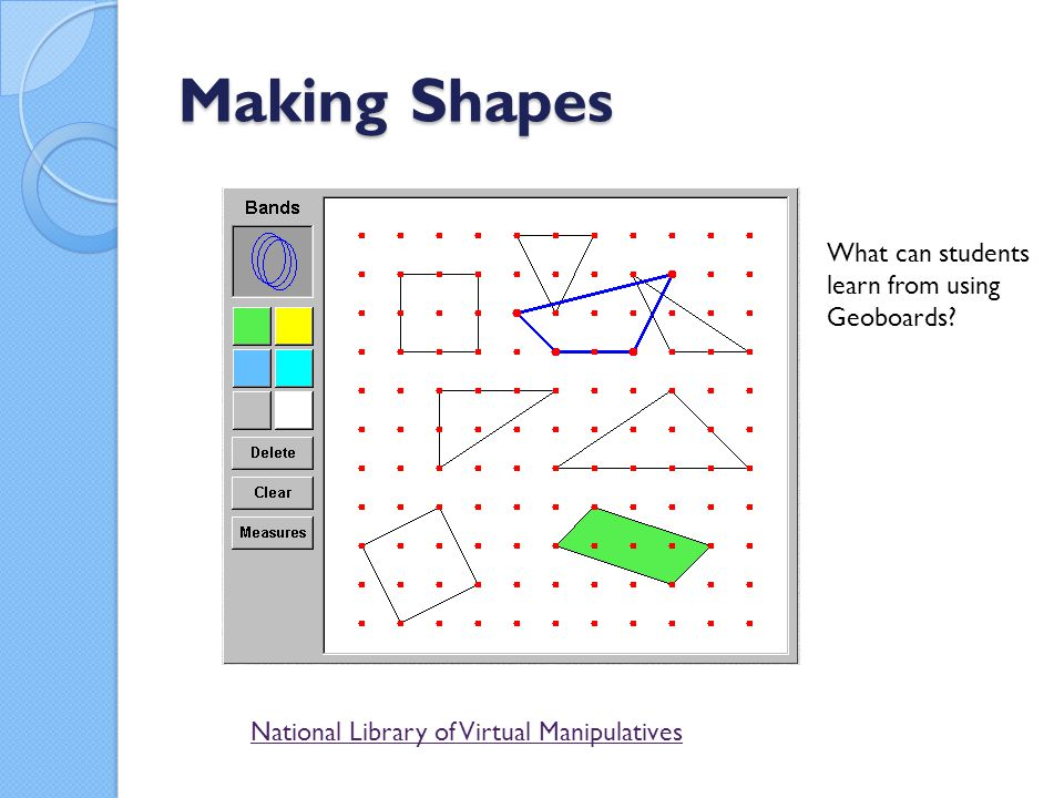 Making Shapes What can students learn from using Geoboards