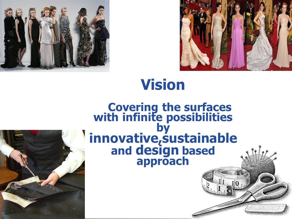 Vision Covering the surfaces with infinite possibilities by innovative,sustainable and design based approach.