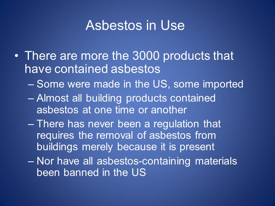 Asbestos in Use There are more the 3000 products that have contained asbestos. Some were made in the US, some imported.