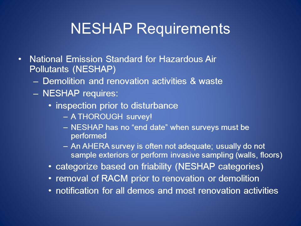 NESHAP Requirements National Emission Standard for Hazardous Air Pollutants (NESHAP) Demolition and renovation activities & waste.