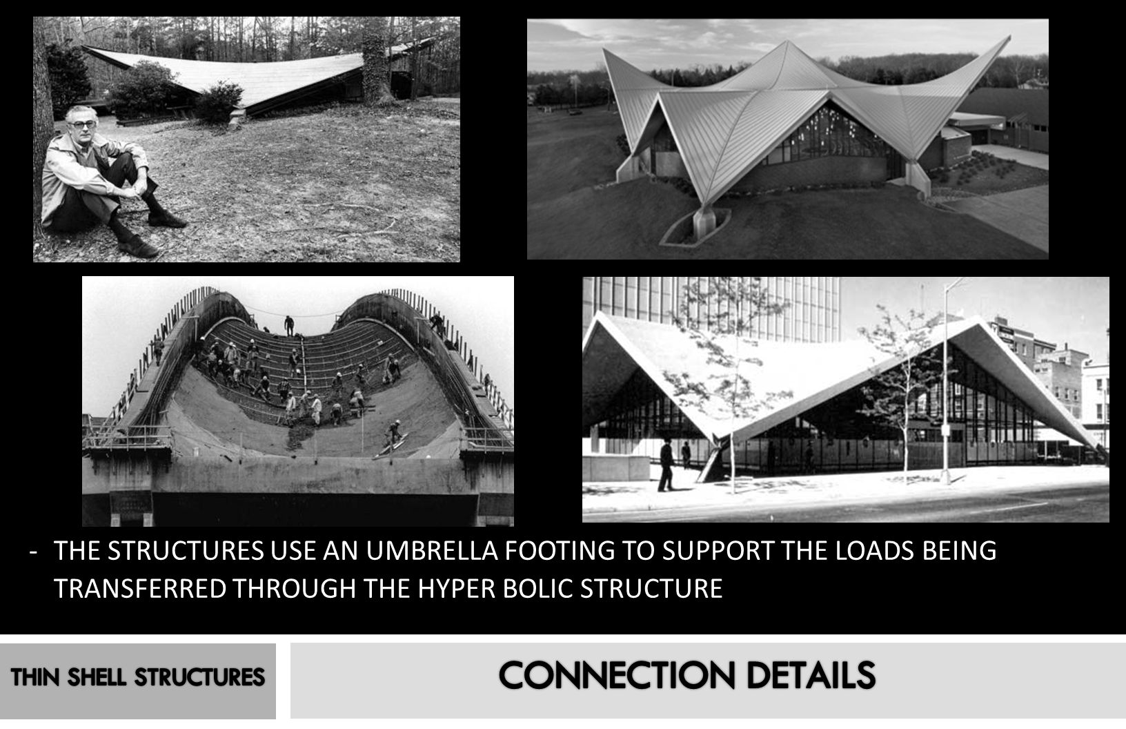 THE STRUCTURES USE AN UMBRELLA FOOTING TO SUPPORT THE LOADS BEING TRANSFERRED THROUGH THE HYPER BOLIC STRUCTURE