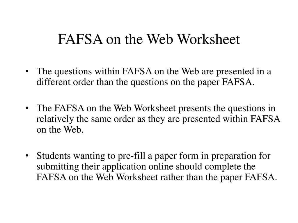 Fafsa On The Web Fillable   Fill Online  Printable  Fillable  Blank also WEL E likewise Applying for 2019 20 Financial Aid in addition Resources   Federal Student Aid moreover Fafsa On the Web Worksheet Awesome Ppt Financial Aid Night 2014 2015 further Collection of Fafsa on the web worksheet   Download them and try to as well How to   plete a FAFSA likewise Grants Loans Financial Aid Scholarships Work Study   bit ly besides Financial Aid 101 together with Printable Fafsa Worksheet Worksheet Workbook Site  Fafsa On The Web additionally 08 09 fafsa on the web worksheet   Touro College besides 2010 11 FAFSA on the Web Worksheet likewise FAFSA on the Web for Effective January 1  ppt download as well Printable Fafsa Worksheet   Oaklandeffect together with charlottes web worksheets also Resources   Federal Student Aid. on fafsa on the web worksheet